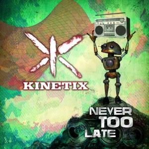 Kinetix Never too Late