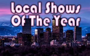 Local Shows of The Year
